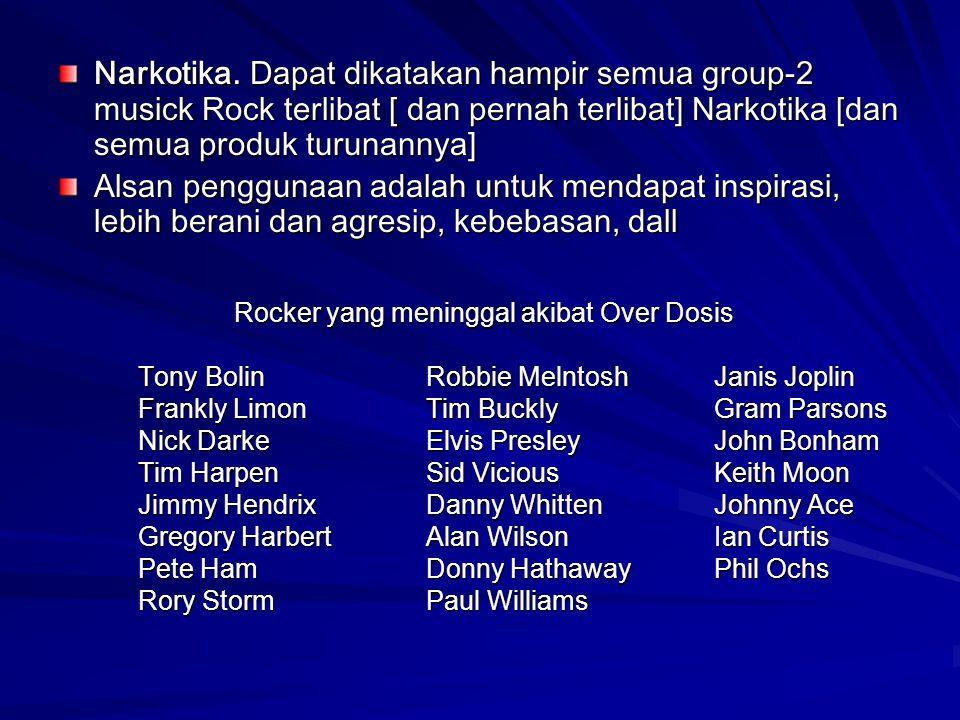 Narkotika. Dapat dikatakan hampir semua group-2 musick Rock terlibat [ dan pernah terlibat] Narkotika [dan semua produk turunannya]